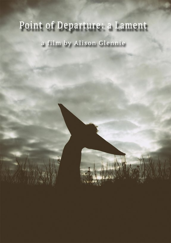 Point of Departure: a Lament, a film by Alison Glennie